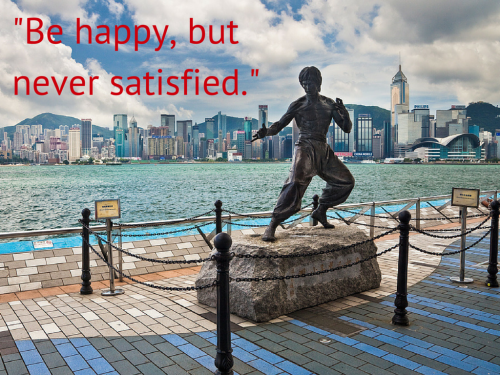Bruce Lee said be happy never satisfied, a metaphor for marathoning and business.